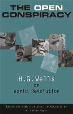 The Open Conspiracy: H.G. Wells on World Revolution - Wells, H G, and Wagar, W Warren