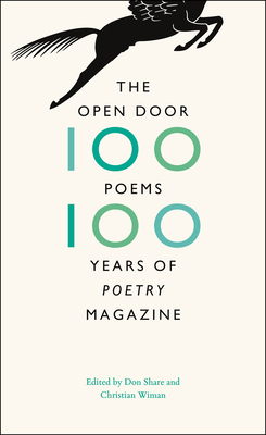 The Open Door: One Hundred Poems, One Hundred Years of Poetry Magazine - Share, Don (Editor), and Wiman, Christian (Editor)