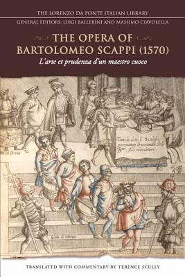 The Opera of Bartolomeo Scappi (1570): L'Arte Et Prudenza D'Un Maestro Cuoco/The Art and Craft of a Master Cook - Scully, Terence