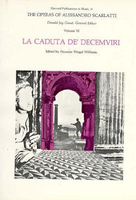 The Operas of Alessandro Scarlatti, Volume VI: La Caduta De' Decemviri - Scarlatti, Alessandro (Composer), and Williams, Hermine Weigel, Professor (Editor), and Grout, Donald Jay (Editor)