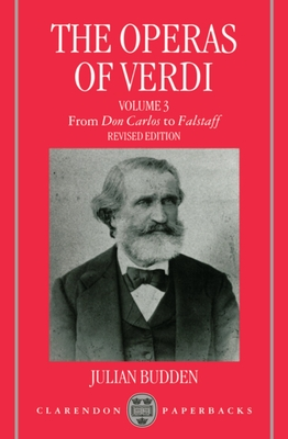 The Operas of Verdi: Volume 3: From Don Carlos to Falstaff - Budden, Julian
