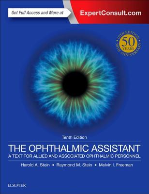 The Ophthalmic Assistant: A Text for Allied and Associated Ophthalmic Personnel - Stein, Harold A, and Stein, Raymond M, MD, and Freeman, Melvin I, MD, Facs