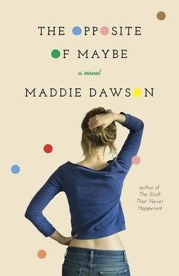 The Opposite of Maybe - Dawson, Maddie