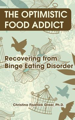 The Optimistic Food Addict: Recovering from Binge Eating - Greer, Christina Fisanick