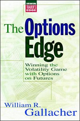 The Options Edge: Winning the Volatility Game with Options on Futures - Gallacher, William R
