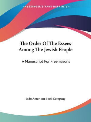 The Order of the Essees Among the Jewish People: A Manuscript for Freemasons - Indo American Book Company