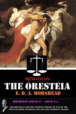 The Oresteia - Aeschylus, and Morshead, E D a (Translated by)