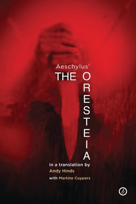 The Oresteia - Aeschylus, and Cuypers, Martine, and Hinds, Andy (Translated by)