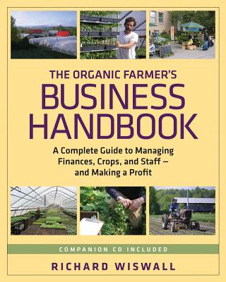 The Organic Farmer's Business Handbook: A Complete Guide to Managing Finances, Crops, and Staff - And Making a Profit - Wiswall, Richard