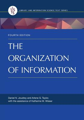 The Organization of Information, 4th Edition - Joudrey, Daniel N., and Taylor, Arlene G.