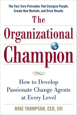 The Organizational Champion: How to Develop Passionate Change Agents at Every Level - Thompson, Mike