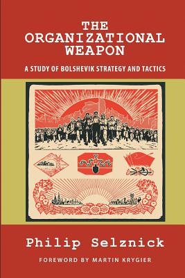 The Organizational Weapon: A Study of Bolshevik Strategy and Tactics - Selznick, Philip, Professor