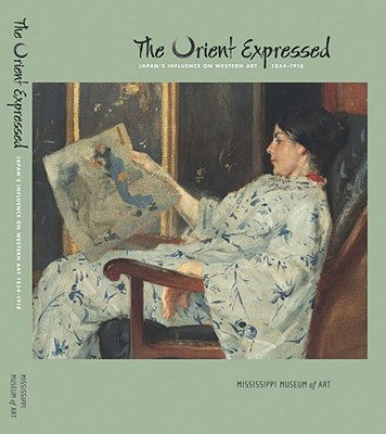 The Orient Expressed: Japan's Influence on Western Art, 1854-1918 - Weisberg, Gabriel P, Professor (Editor)