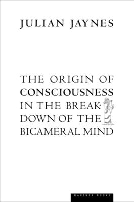 The Origin of Consciousness in the Breakdown of the Bicameral Mind - Jaynes, Julian