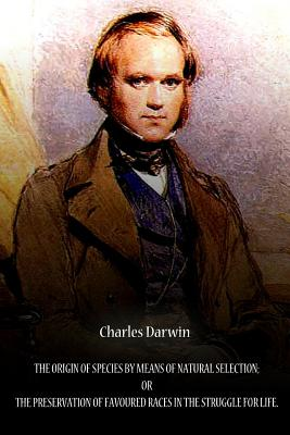 The Origin of Species by Means of Natural Selection; Or the Preservation of Favo - Darwin, Charles, Professor