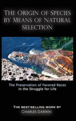 The Origin of Species by Means of Natural Selection: The Preservation of Favored Races in the Struggle for Life - Darwin, Charles
