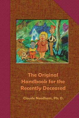 The Original Handbook for the Recently Deceased - Needham, Claude, PH.D.