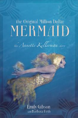 The Original Million Dollar Mermaid: The Annette Kellerman Story - Gibson, Emily, and Firth, Barbara