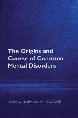The Origins and Course of Common Mental Disorders - Goldberg, Prof David