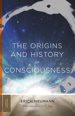 The Origins and History of Consciousness - Neumann, Erich, and Hull, R F C, Sir (Translated by), and Jung, C G, Dr. (Foreword by)