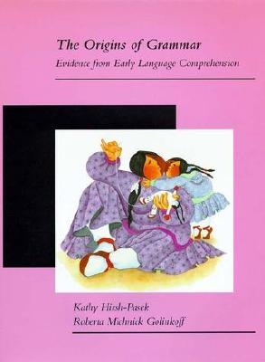 The Origins of Grammar: Evidence from Early Language Comprehension - Hirsh-Pasek, Kathy, and Golinkoff, Roberta M