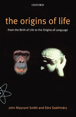 The Origins of Life: From the Birth of Life to the Origin of Language - Smith, John Maynard, and Szathmary, Eors