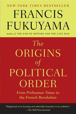 The Origins of Political Order: From Prehuman Times to the French Revolution - Fukuyama, Francis