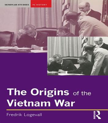 The Origins of the Vietnam War - Logevall, Fredrik