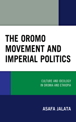 The Oromo Movement and Imperial Politics: Culture and Ideology in Oromia and Ethiopia - Jalata, Asafa, and Schaffer, Harwood D (Contributions by)