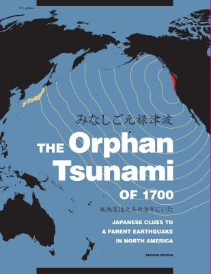 The Orphan Tsunami of 1700: Japanese Clues to a Parent Earthquake in North America - Atwater, Brian F, and Musumi-Rokkaku, Satoko, and Satake, Kenji