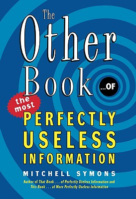 The Other Book... of the Most Perfectly Useless Information - Symons, Mitchell