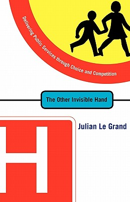 The Other Invisible Hand: Delivering Public Services Through Choice and Competition - Le Grand, Julian, and Lipsey, David (Foreword by), and Enthoven, Alain (Afterword by)