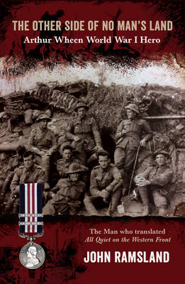 The Other Side of No Man's Land: Arthur Wheen, World War I Hero - Ramsland, John