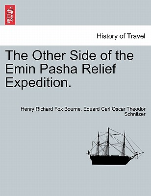 The Other Side of the Emin Pasha Relief Expedition. - Bourne, Henry Richard Fox, and Schnitzer, Eduard Carl Oscar Theodor