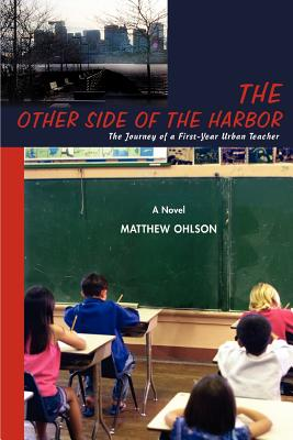 The Other Side of the Harbor: The Journey of a First-Year Urban Teacher - Ohlson, Matthew