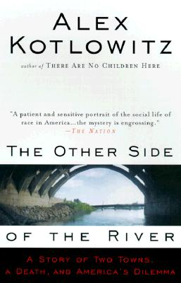 The Other Side of the River: A Story of Two Towns, a Death, and America's Dilemma - Kotlowitz, Alex
