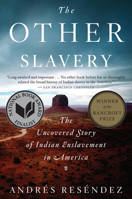 The Other Slavery: The Uncovered Story of Indian Enslavement in America - Resendez, Andres