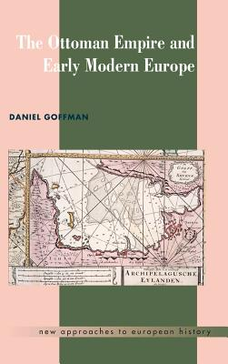 The Ottoman Empire and Early Modern Europe - Goffman, Daniel, and Daniel, Goffman, and Beik, William (Editor)