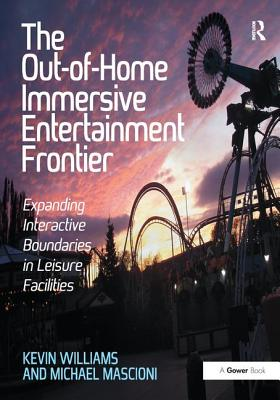 The Out-of-Home Immersive Entertainment Frontier: Expanding Interactive Boundaries in Leisure Facilities - Williams, Kevin