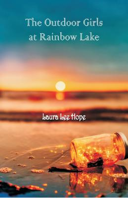 The Outdoor Girls at Rainbow Lake - Hope, Laura Lee