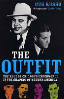 The Outfit: The Role of Chicago's Underworld in the Shaping of Modern America - Russo, Gus