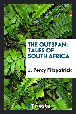 The Outspan; Tales of South Africa - Fitzpatrick, J Percy