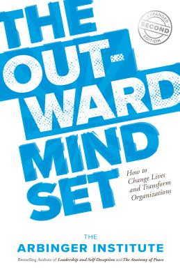 The Outward Mindset: Seeing Beyond Ourselves - Arbinger Institute