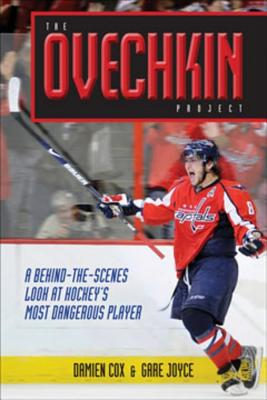 The Ovechkin Project: A Behind-The-Scenes Look at Hockey's Most Dangerous Player - Cox, Damien, and Joyce, Gare