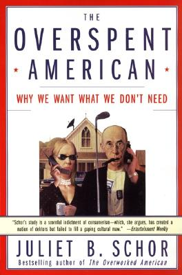 The Overspent American: Why We Want What We Don't Need - Schor, Juliet B