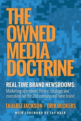 The Owned Media Doctrine: Marketing Operations Theory, Strategy, and Execution for the 21st Century Real-Time Brand - Jackson, Taulbee, and Deckers, Erik