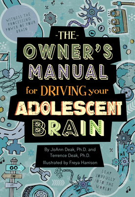 The Owner's Manual for Driving Your Adolescent Brain - Deak, Joann, Dr., and Deak, Terrence