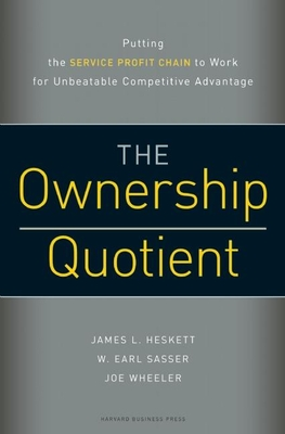The Ownership Quotient: Putting the Service Profit Chain to Work for Unbeatable Competitive Advantage - Heskett, James L, and Sasser, W Earl, and Wheeler, Joe, Ph.D.