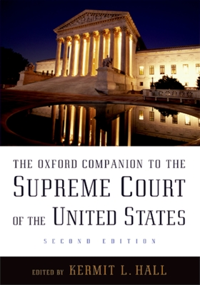 The Oxford Companion to the Supreme Court of the United States - Hall, Kermit L, President (Editor), and Ely, James W, Jr. (Editor), and Grossman, Joel B (Editor)