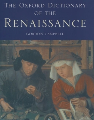 The Oxford Dictionary of the Renaissance - Campbell, Gordon